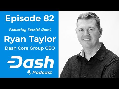 Dash Podcast 82 - Feat. Ryan Taylor Dash Core Group CEO