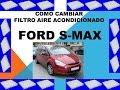 Como cambiar filtro aire acondicionado Ford S Max