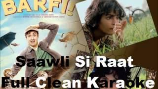 Saanwli Si Raat Karaoke (Barfi) - Full Clean Karaoke....x....x..... :) :)