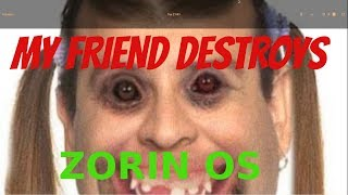 My friend destroys zorin os!