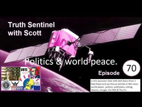 Truth Sentinel with Scott episode 70 (Politics & world peace with Seth Davis)