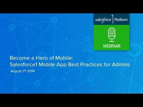 Become a Hero of Mobile: Salesforce1 Mobile App Best Practices for Admins