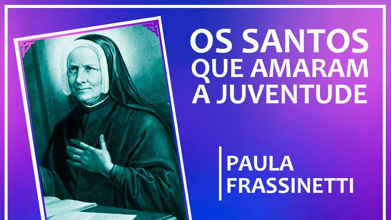 Os santos e a juventude | Quem foi Paula Frassinetti?