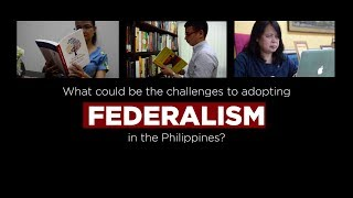 What could be the challenges to adopting federalism in the Philippines?