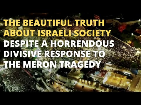 Beautiful Truth about Israeli Society Despite a Horrendous Divisive Response to the MeronTragedy