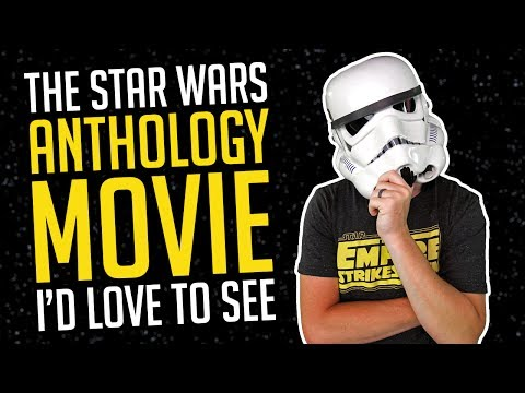 The Star Wars Anthology Movie I'd Love to See