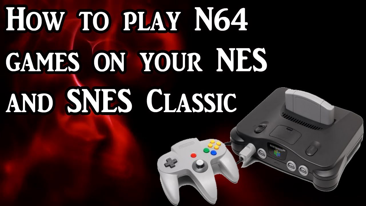 How to play N64 games on your NES and SNES Classic (Tutorial