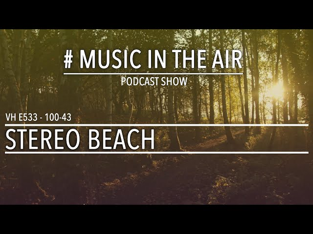 PodcastShow | Music in the Air VH 100-43 w/ STEREO BEACH