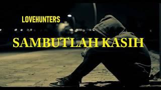 LOVEHUNTERS - SAMBUTLAH KASIH ~LIRIK~