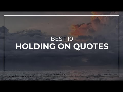 Best 10 Holding On Quotes | Trendy Quotes | Quotes For You