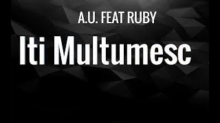 A.U. feat. Ruby - Iti Multumesc (Versuri/Lyrics)
