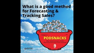 Podsnacks Episode 2: What is a good method for Forecasting & Tracking Sales?