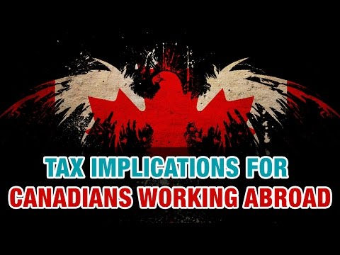 Canadians Working Abroad, Overseas, Outside Canada - Tax Implications