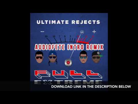 Full Extreme (AudioFete Intro Remix) - Ultimate Rejects