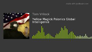 Yellow Magick Psionics Global Intelligence