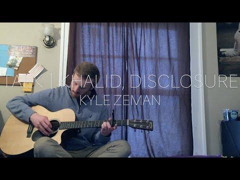 Talk | Khalid & Disclosure (Acoustic Cover)