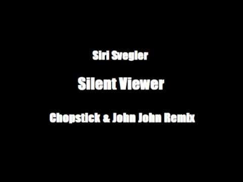 Siri Svegler  Silent Viewer  Chopstick & John John Remix