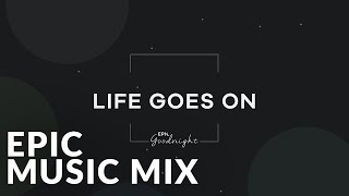 Epic Goodnight | Life Goes On - Epic Music VN