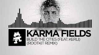 Karma Fields - Build The Cities (feat. Kerli) (Rootkit Remix) [Monstercat Release]