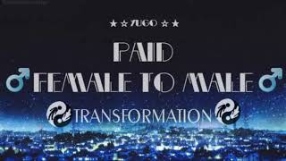 ★ ☆ PAID ☆ ★ FEMALE TO MALE TRANSFORMATION ★ ☆