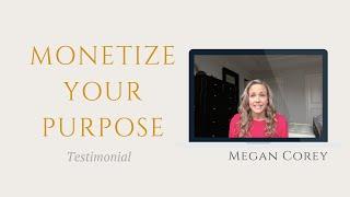 Megan Corey's Monetize Your Purpose Testimonial