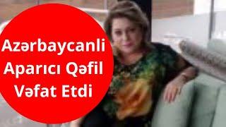 Son Deqiqe - Azərbaycanlı Aparıcı Qəfil Vəfat Etdi - Şou Biznes Xeberler