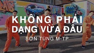 KHÔNG PHẢI DẠNG VỪA ĐÂU - Sơn Tùng M-TP | Hieu-ck Ray Dance Choreography