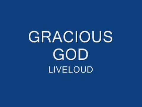 Gracious GOD! - LIVELOUD!