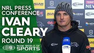 NRL Press Conference: Ivan Cleary - Round 19   NRL on Nine