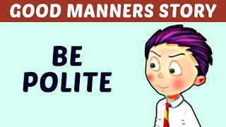 Good Manners Story For Kids Be Polite Learn Manners Good Habits For Kids