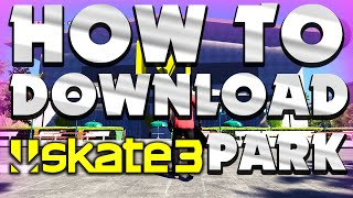 how to download skate 3 parks