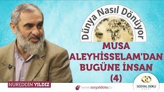Musa Aleyhisselam'dan Bugüne İnsan (4) | Nureddin Yıldız - Dünya Nasıl Dönüyor?