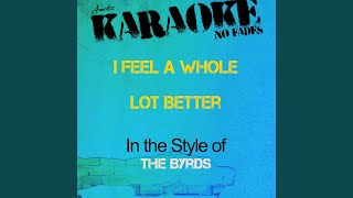 I Feel a Whole Lot Better (In the Style of the Byrds) (Karaoke Version) - Single