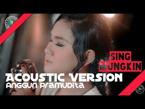 Sing Mungkin Akustik - Anggun Pramudita