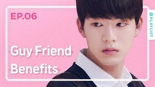 Advantages Of Having A Guy Friend | Love Playlist | Season3 - EP.06 (Click CC for ENG sub)