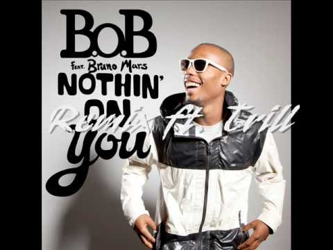 B.O.B - Nothin' On You(Remix)ft. Bruno Mars,and Trill