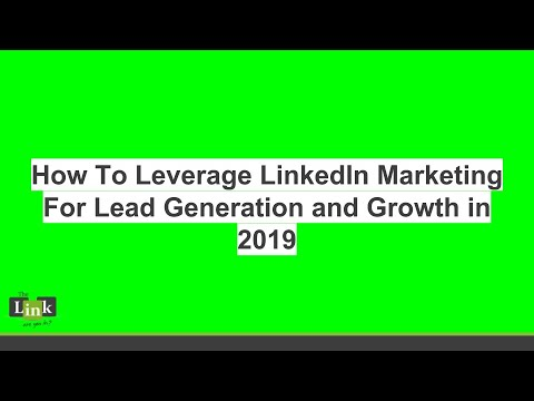 How To Leverage LinkedIn Marketing For Lead Generation and Growth in 2019