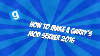 How to make a Garry's Mod Server 2016 | SteamCMD