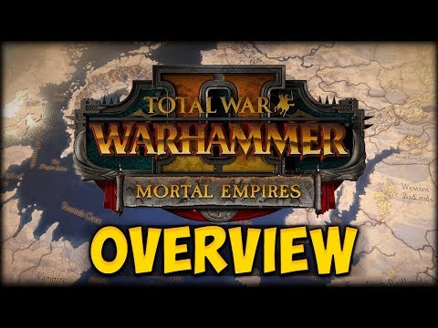 MORTAL EMPIRES! First Look and Overview - Total War: Warhammer 2