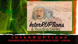 Dudgrick Bevins introduces Erica Hunt at Laura Hinton's InterRUPTions 4/30/20