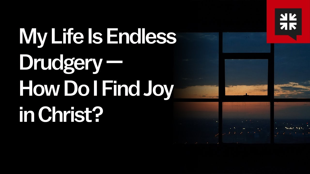 My Life Is Endless Drudgery — How Do I Find Joy in Christ? // Ask Pastor John