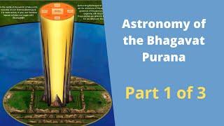 Astronomy of the Bhagavat Purana Part 1 of 3: Vedic / Hindu world view