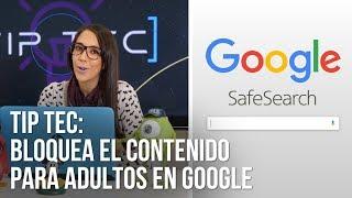 Tip-TEC: Cómo bloquear el contenido para adultos en Google