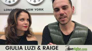 """Intervista Raige e Giulia Luzi, Sanremo 2017: """"La gavetta ci ha portati a Sanremo"""""""