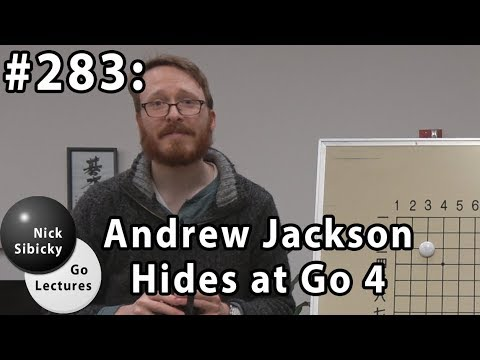 Nick Sibicky Go Lecture #283 - Andrew Jackson Hides at Go 4