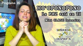 Programa 16 ►  HO'OPONOPONO ⚜️ La PAZ está en TI ⚜️  Mini clase intensiva 🌻