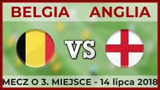 BELGIA - ANGLIA ● Mecz o 3. miejsce - Mistrzostwa Świata ● 14.07.2018