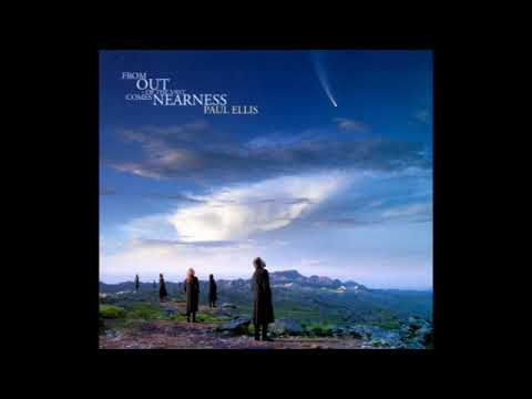 Paul Ellis - From Out Of The Vast Comes Nearness (full album)