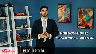 Papo Jurídico - Indenização de terceiro - vítima de acidente - embriaguez