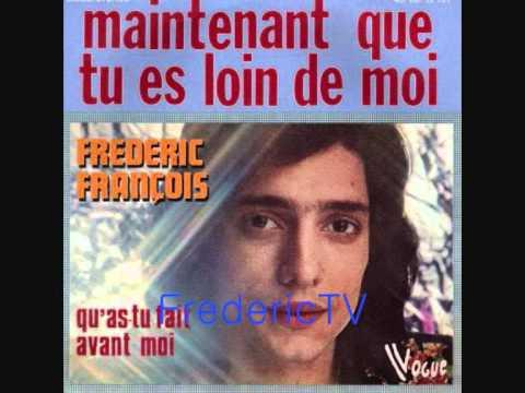 Frederic Francois ♥♥maintenant Que Tu Es Loin De Moi